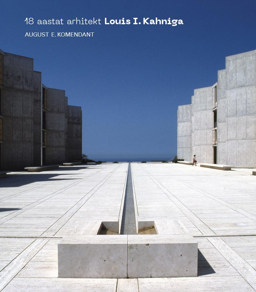 """August Komendandi raamat """"18 aastat arhitekt Louis I. Kahniga"""""""